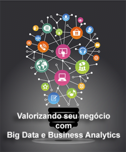 Valorizando seu negócio com Big Data e Business Analytics