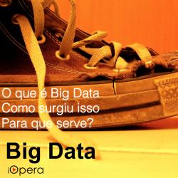 iOpera - O que é Big Data, Como surgiu isso?, Para que serve?